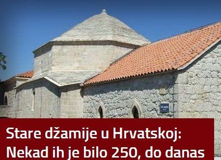 Stare džamije u Hrvatskoj: Nekad ih je bilo 250, do danas sačuvane samo tri